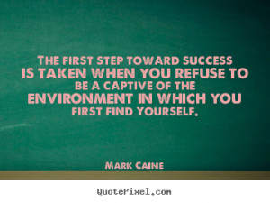 Make picture quotes about success - The first step toward success is ...