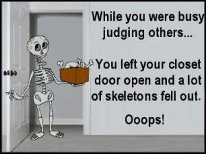 Don't judge because we all have skeletons in the closet