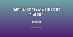 quote-Ron-Wood-what-can-i-say-im-an-alcoholic-215927.png