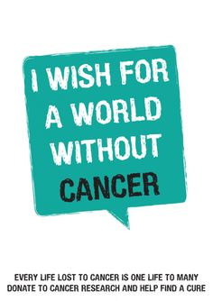 WORLD WITHOUT CANCER Every life lost to cancer is one to many. My ...