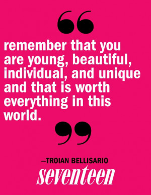 Remember that you are young, beautiful, individual, and unique and ...