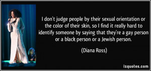 don't judge people by their sexual orientation or the color of their ...
