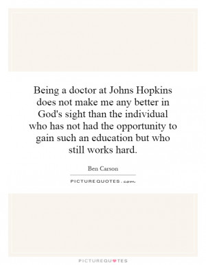 Being a doctor at Johns Hopkins does not make me any better in God's ...