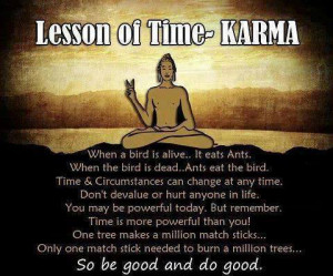 Be a good person and do good work because Karma matters