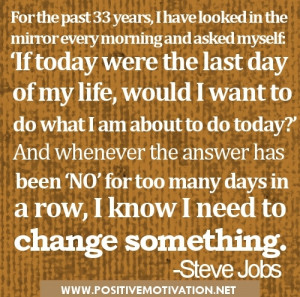 Steve Jobs Quotes About life - For the past 33 years, I have looked in ...
