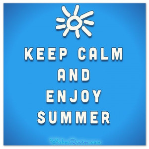 KEEP CALM AND ENJOY SUMMER. #summer #quotes #summersayings