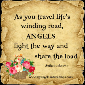 As you travel life's winding road, Angels light the way and share the ...