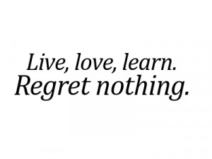 ... Living Life To The Fullest With No Regrets ~ Quotes Living Life No