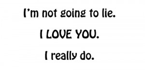 Not Going to Lie ~ Being In Love Quote