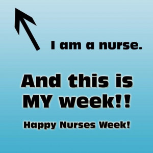 Nurses. Every week that you make a difference should be nurses week