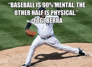 Baseball Quotes Is 90% Mental The Other Half Is Physical Yogi Berra