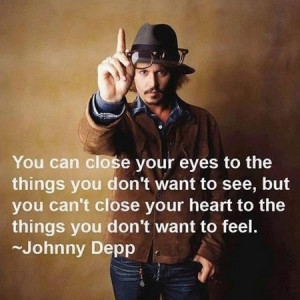 Johnny Depp Quote: You Can Close Your Eyes To The Things You Don't ...