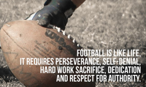 Football is like life, it requires perseverance, self-denial, hard ...