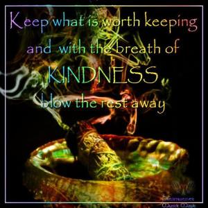 ... breath of KINDNESS blow the rest away. ~Dreamweaver, Mystic Magic, FB