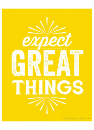 Expect Great Things - inspiring quote print in 8x10 on A4 (in Yellow ...