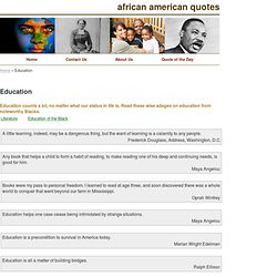 ... African American Quotes. Education counts a lot, no matter what our