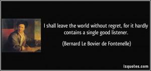 ... contains a single good listener. - Bernard Le Bovier de Fontenelle