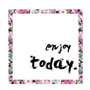 enjoy today. #Quotes
