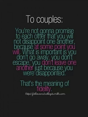 ... just because you were disappointed. That's the meaning of fidelity