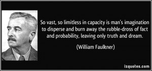 So vast, so limitless in capacity is man's imagination to disperse and ...