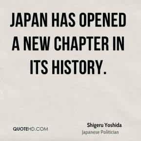 Shigeru Yoshida - Japan has opened a new chapter in its history.