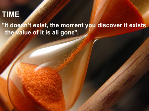time-it-doesnt-exist-the-moment-you-discover-it-exists-the-value-of-it ...