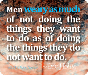 of not doing the things they want to do as of doing the things they do ...