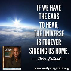 If we have the ears to hear, the universe is forever singing us home ...
