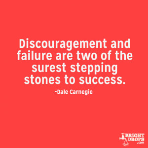 Discouragement and failure are two of the surest stepping stones to ...