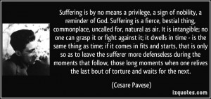 Suffering is by no means a privilege, a sign of nobility, a reminder ...