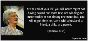 At the end of your life, you will never regret not having passed one ...