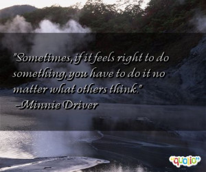 ... right to do something, you have to do it no matter what others think
