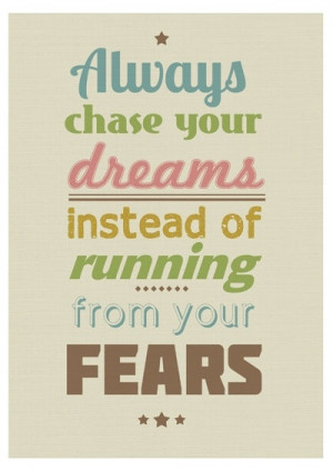 Always chase yr dreams instead of running from yr fears.!