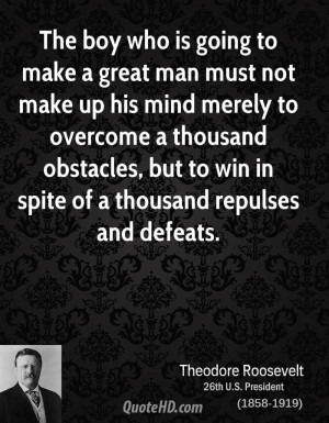 The boy who is going to make a great man must not make up his mind ...