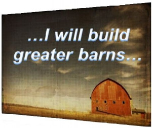 bigger barns the parable of the rich fool luke 12