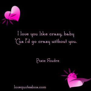 You Crazy Bitch Quotes I love you like crazy.