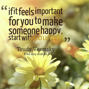 Quotes Picture: if it feels important for you to make someone happy ...