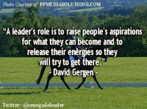 Leadership quotes and sayings famous purpose wise david gergen