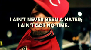 Rapper Tyga Quotes Sayings Hater I Have No Time