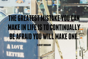 The greatest mistake you can make in life is continually fearing that ...