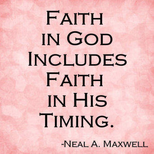 , Perfect Time, Neal A Maxwell, Food For Thoughts, Maxwell Quotes ...