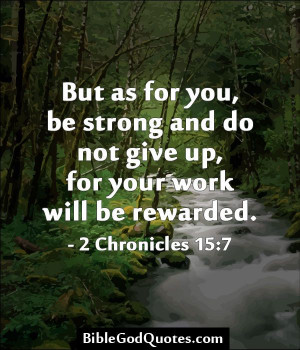 But as for you, be strong and do not give up, for your work will be ...
