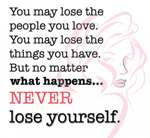 No matter what happens Never lose Yourself
