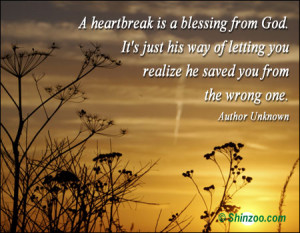 heartbreak is a blessing from God. It's just his way of letting ...