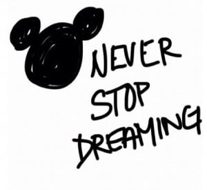 To never stop dreaming. Mickey