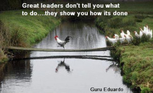 Great leaders don't tell you what to do…they show you how its done ...