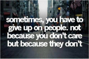 ... on people not because you dont care but because they dont love quote