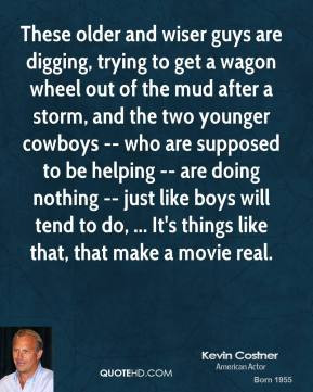 kevin-costner-quote-these-older-and-wiser-guys-are-digging-trying-to ...