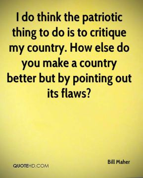 do think the patriotic thing to do is to critique my country. How ...