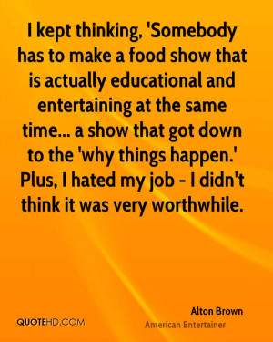 alton-brown-alton-brown-i-kept-thinking-somebody-has-to-make-a-food ...
